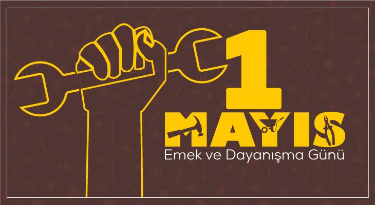 1 Mayıs 'Emek Dayanışma Günü' Kutlu Olsun!